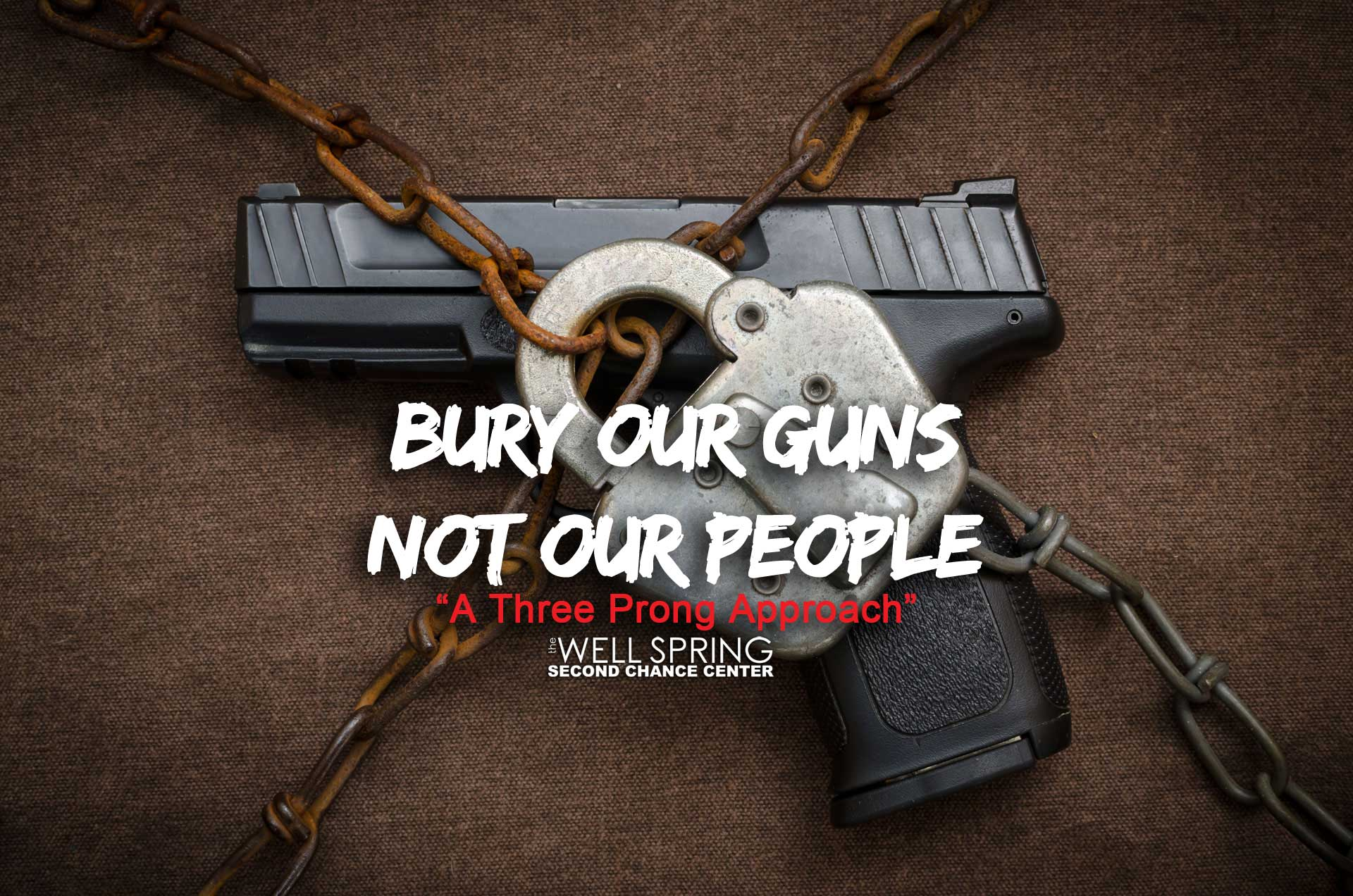 Well Spring Second Chance Centers Bury our guns and not our people campaign